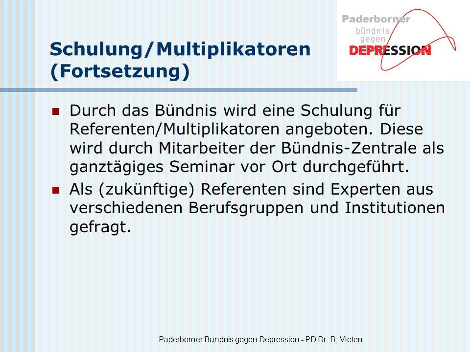 Paderborner Bündnis gegen Depression - PD Dr. B. Vieten Schulung/Multiplikatoren (Fortsetzung) Durch das Bündnis wird eine Schulung für Referenten/Mul