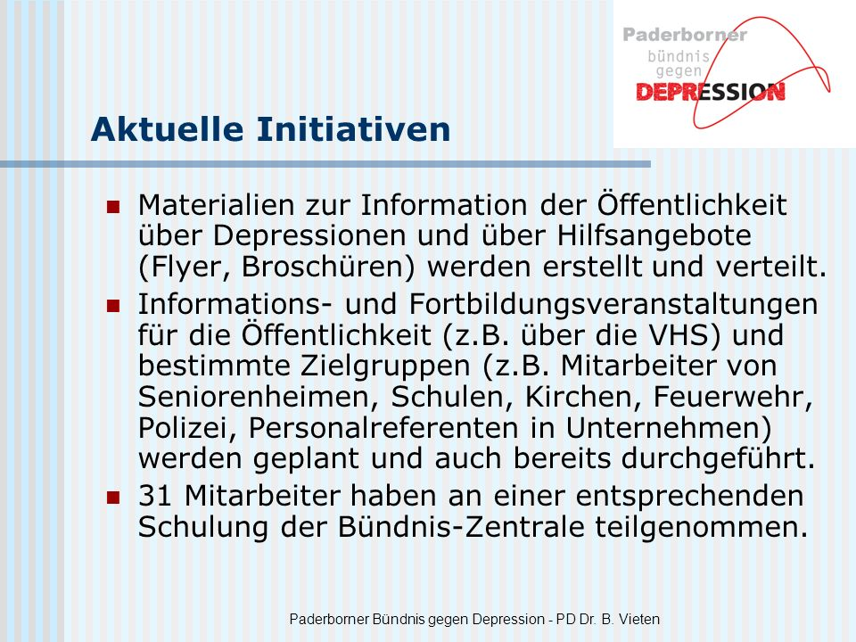 Paderborner Bündnis gegen Depression - PD Dr. B. Vieten Aktuelle Initiativen Materialien zur Information der Öffentlichkeit über Depressionen und über