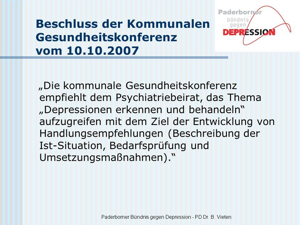 Paderborner Bündnis gegen Depression - PD Dr. B. Vieten Beschluss der Kommunalen Gesundheitskonferenz vom 10.10.2007 Die kommunale Gesundheitskonferen