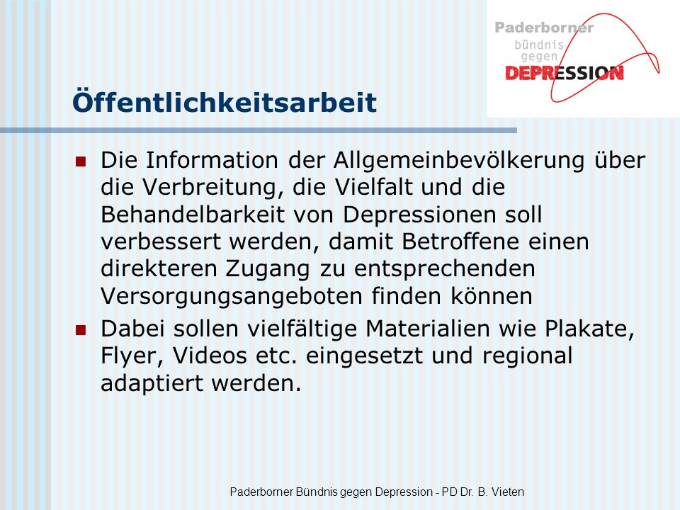 Paderborner Bündnis gegen Depression - PD Dr. B. Vieten Öffentlichkeitsarbeit Die Information der Allgemeinbevölkerung über die Verbreitung, die Vielf