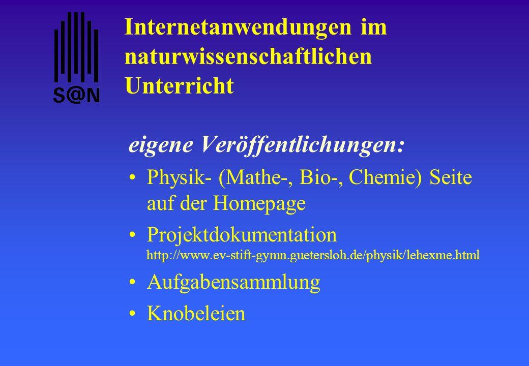 Internetanwendungen im naturwissenschaftlichen Unterricht eigene Veröffentlichungen: Physik- (Mathe-, Bio-, Chemie) Seite auf der Homepage Projektdoku