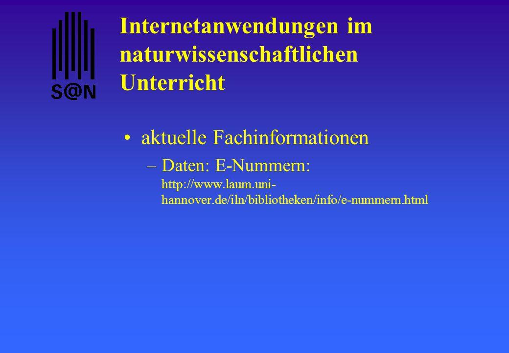 Internetanwendungen im naturwissenschaftlichen Unterricht aktuelle Fachinformationen –Daten: E-Nummern: http://www.laum.uni- hannover.de/iln/bibliothe