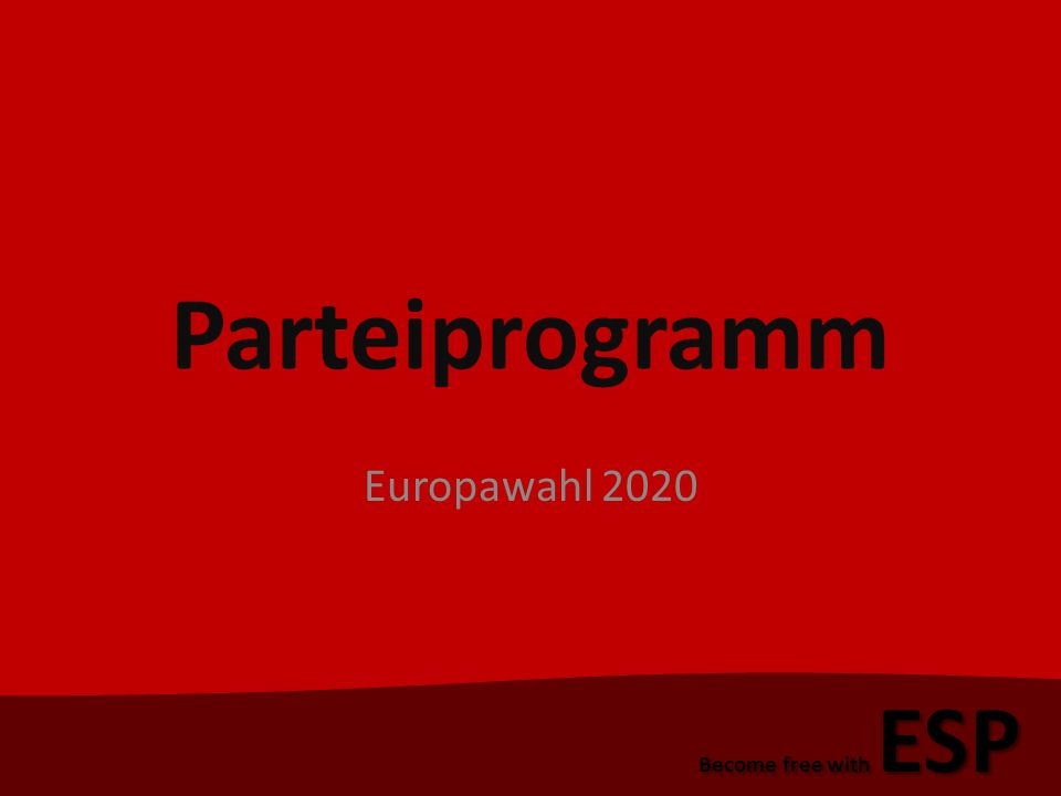 Parteiprogramm Europawahl 2020 Become free with ESP