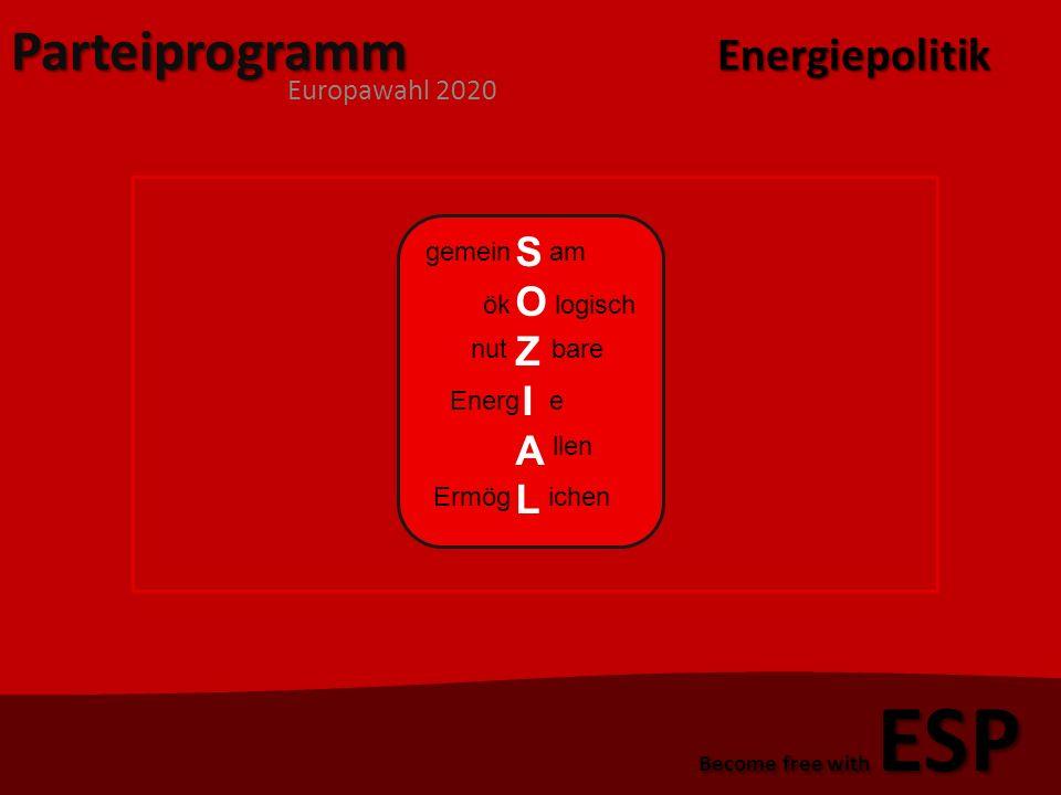 Parteiprogramm Europawahl 2020 Become free with ESP Energiepolitik SOZIALSOZIAL gemein am ök logisch nut bare Energ e llen Ermög ichen