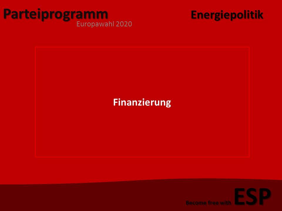 Parteiprogramm Europawahl 2020 Become free with ESP Finanzierung 1)VKS-Steuersystem (Vergnügen-, Kerosin und Kohlen-, Stromsteuern) 2)Einführung einer Umweltkomponente bei der Preisberechnung Energiepolitik