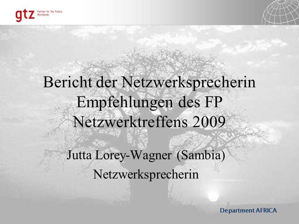 Department AFRICA Bericht der Netzwerksprecherin Empfehlungen des FP Netzwerktreffens 2009 Jutta Lorey-Wagner (Sambia) Netzwerksprecherin