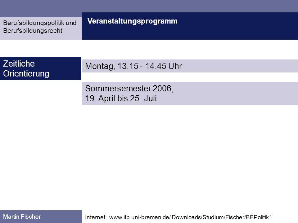 Veranstaltungsprogramm Martin Fischer Internet: www.itb.uni-bremen.de/ Downloads/Studium/Fischer/BBPolitik1 Zeitliche Orientierung Berufsbildungspolit