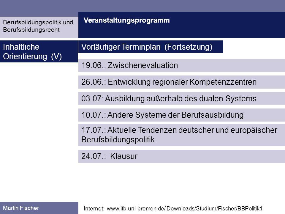 Veranstaltungsprogramm Martin Fischer Internet: www.itb.uni-bremen.de/ Downloads/Studium/Fischer/BBPolitik1 Inhaltliche Orientierung (V) 03.07: Ausbil