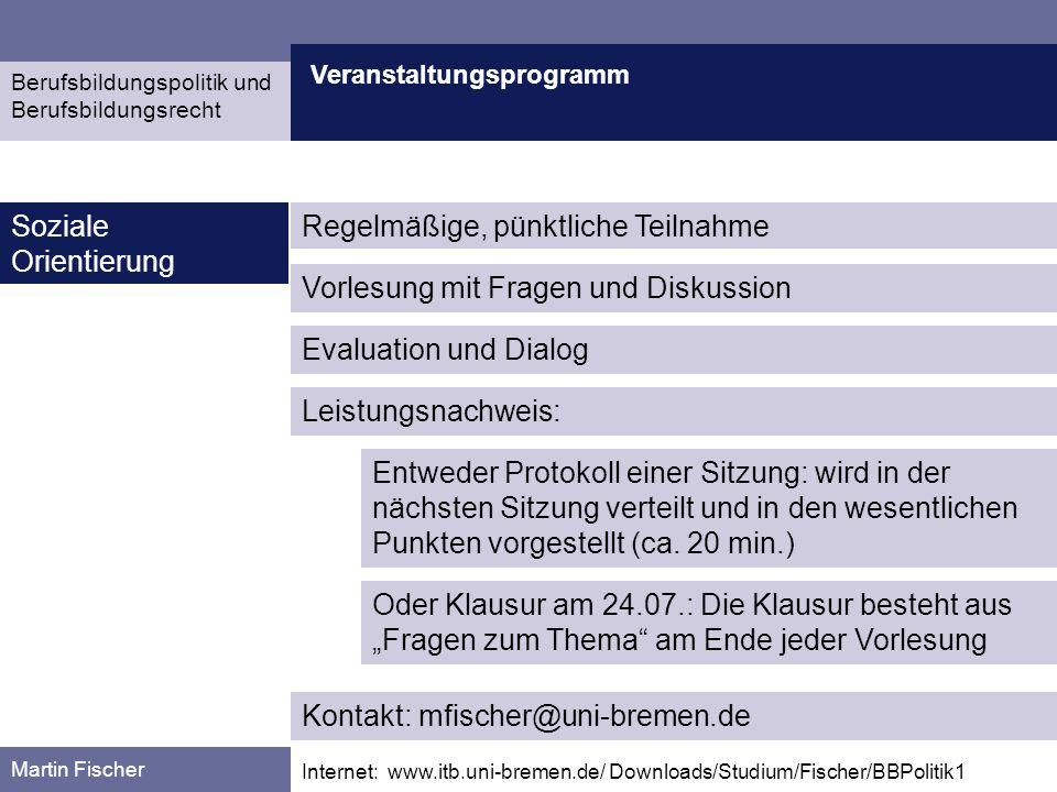 Veranstaltungsprogramm Martin Fischer Internet: www.itb.uni-bremen.de/ Downloads/Studium/Fischer/BBPolitik1 Soziale Orientierung Evaluation und Dialog