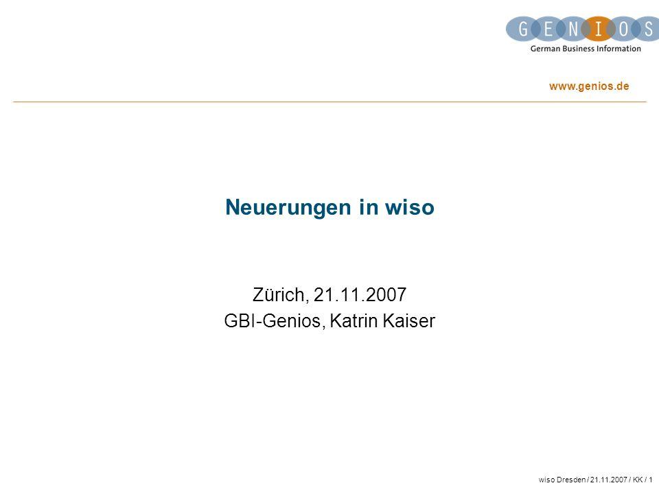 www.genios.de wiso Dresden / 21.11.2007 / KK / 1 Neuerungen in wiso Zürich, 21.11.2007 GBI-Genios, Katrin Kaiser