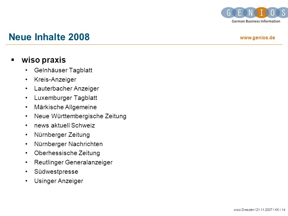 www.genios.de wiso Dresden / 21.11.2007 / KK / 14 Neue Inhalte 2008 wiso praxis Gelnhäuser Tagblatt Kreis-Anzeiger Lauterbacher Anzeiger Luxemburger T