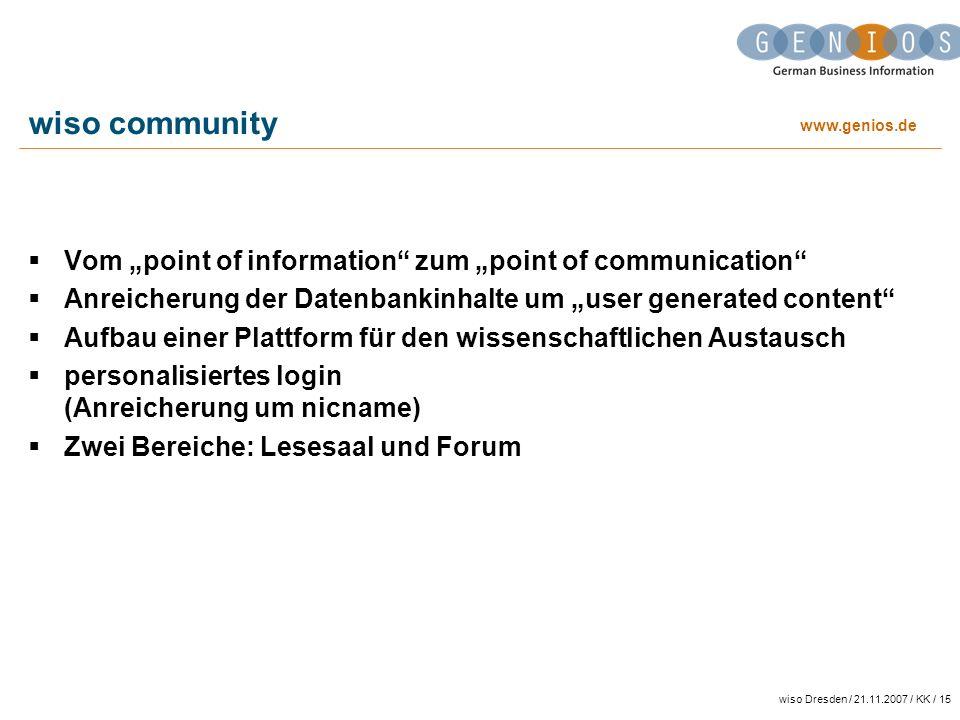 www.genios.de wiso Dresden / 21.11.2007 / KK / 15 wiso community Vom point of information zum point of communication Anreicherung der Datenbankinhalte
