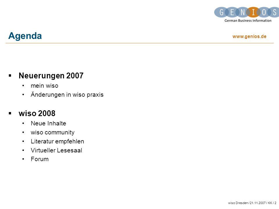 www.genios.de wiso Dresden / 21.11.2007 / KK / 2 Agenda Neuerungen 2007 mein wiso Änderungen in wiso praxis wiso 2008 Neue Inhalte wiso community Literatur empfehlen Virtueller Lesesaal Forum