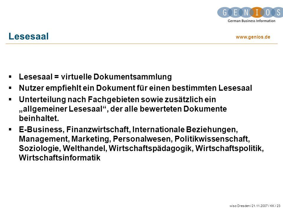 www.genios.de wiso Dresden / 21.11.2007 / KK / 23 Lesesaal Lesesaal = virtuelle Dokumentsammlung Nutzer empfiehlt ein Dokument für einen bestimmten Le
