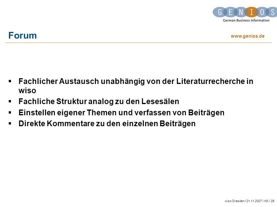 www.genios.de wiso Dresden / 21.11.2007 / KK / 25 Forum Fachlicher Austausch unabhängig von der Literaturrecherche in wiso Fachliche Struktur analog z