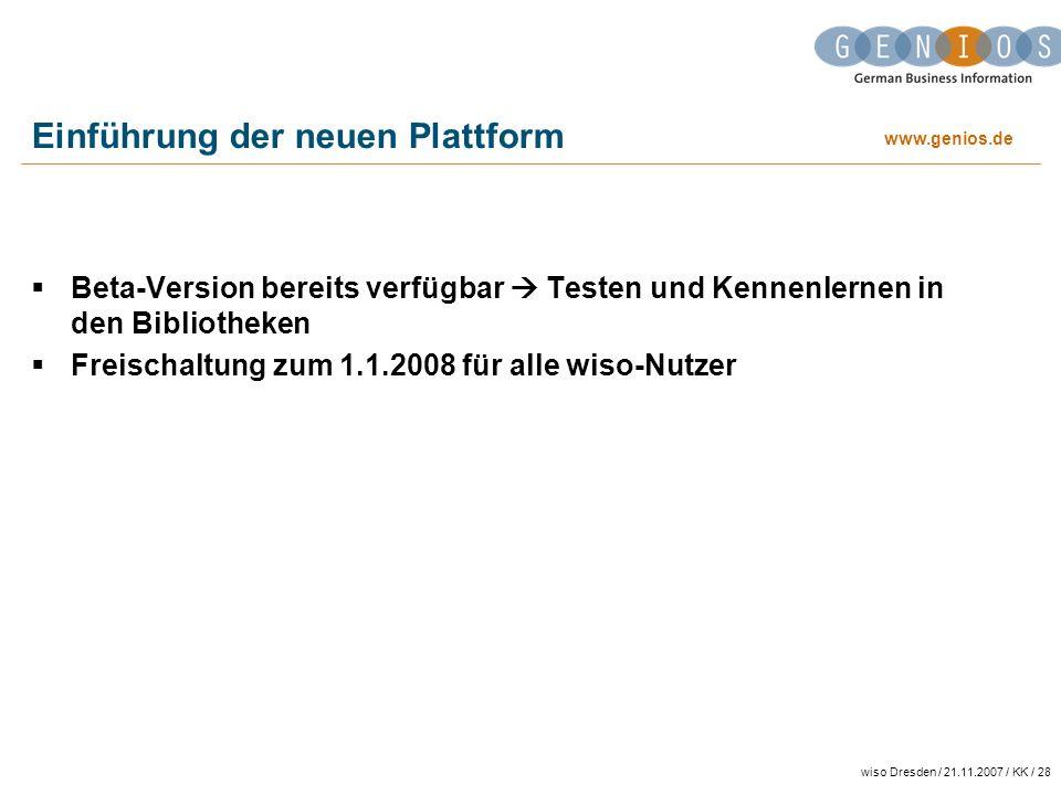www.genios.de wiso Dresden / 21.11.2007 / KK / 28 Einführung der neuen Plattform Beta-Version bereits verfügbar Testen und Kennenlernen in den Bibliot