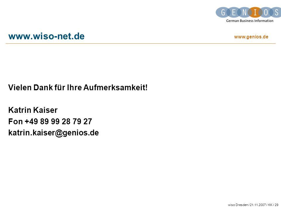 www.genios.de wiso Dresden / 21.11.2007 / KK / 29 www.wiso-net.de Vielen Dank für Ihre Aufmerksamkeit! Katrin Kaiser Fon +49 89 99 28 79 27 katrin.kai