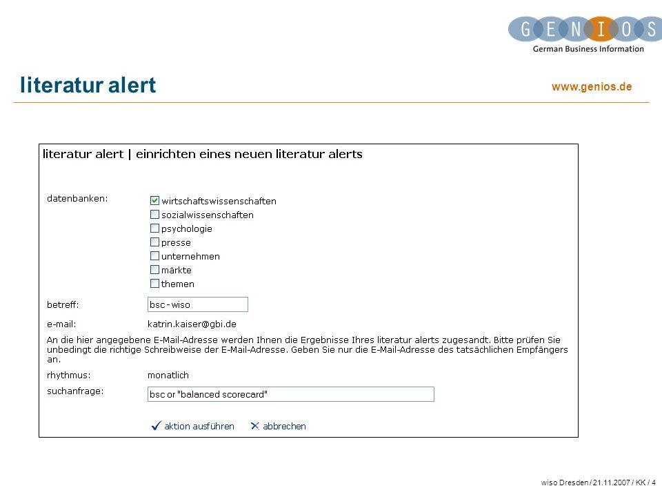www.genios.de wiso Dresden / 21.11.2007 / KK / 5 literatur alert Monatlich kommen automatisch neue Dokumente zur Suchanfrage Direkt aus der Suche heraus einrichten.
