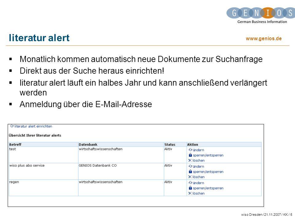 www.genios.de wiso Dresden / 21.11.2007 / KK / 5 literatur alert Monatlich kommen automatisch neue Dokumente zur Suchanfrage Direkt aus der Suche hera
