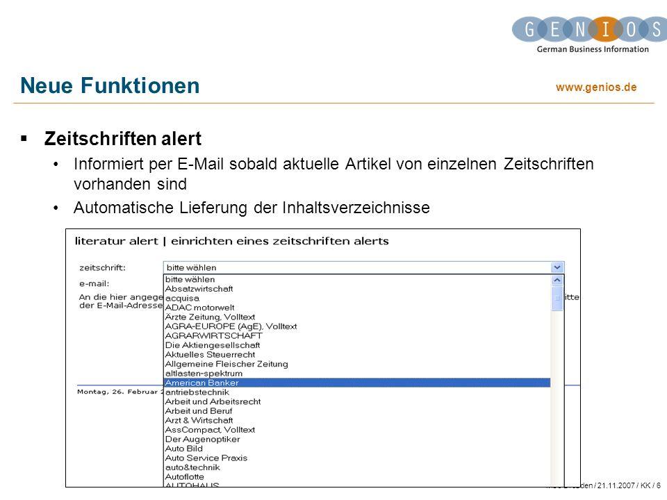 www.genios.de wiso Dresden / 21.11.2007 / KK / 6 Neue Funktionen Zeitschriften alert Informiert per E-Mail sobald aktuelle Artikel von einzelnen Zeitschriften vorhanden sind Automatische Lieferung der Inhaltsverzeichnisse