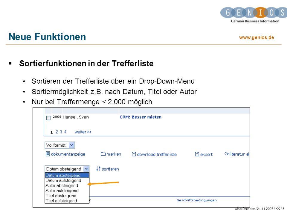 www.genios.de wiso Dresden / 21.11.2007 / KK / 8 Neue Funktionen Sortierfunktionen in der Trefferliste Sortieren der Trefferliste über ein Drop-Down-Menü Sortiermöglichkeit z.B.