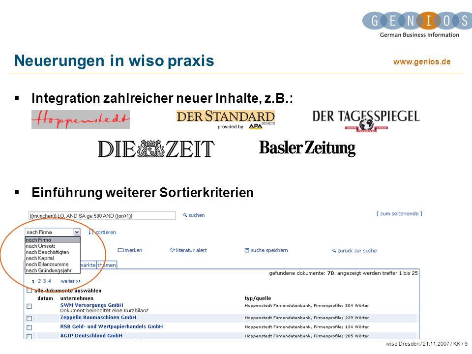 www.genios.de wiso Dresden / 21.11.2007 / KK / 9 Neuerungen in wiso praxis Integration zahlreicher neuer Inhalte, z.B.: Einführung weiterer Sortierkri