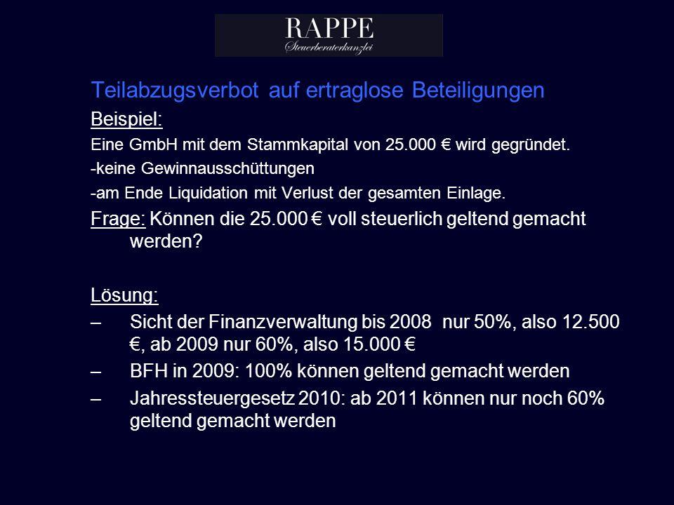Teilabzugsverbot auf ertraglose Beteiligungen Beispiel: Eine GmbH mit dem Stammkapital von 25.000 wird gegründet. -keine Gewinnausschüttungen -am Ende