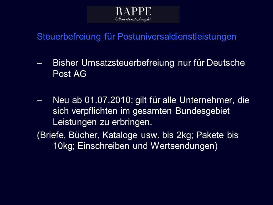Steuerbefreiung für Postuniversaldienstleistungen –Bisher Umsatzsteuerbefreiung nur für Deutsche Post AG –Neu ab 01.07.2010: gilt für alle Unternehmer