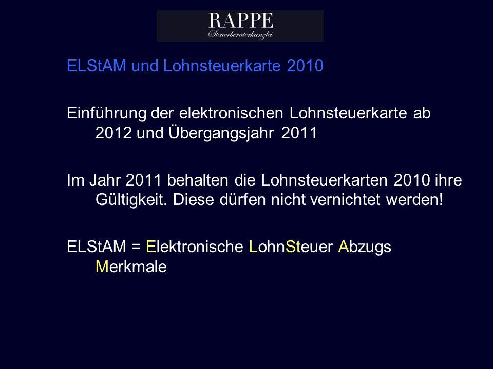 ELStAM und Lohnsteuerkarte 2010 Einführung der elektronischen Lohnsteuerkarte ab 2012 und Übergangsjahr 2011 Im Jahr 2011 behalten die Lohnsteuerkarte