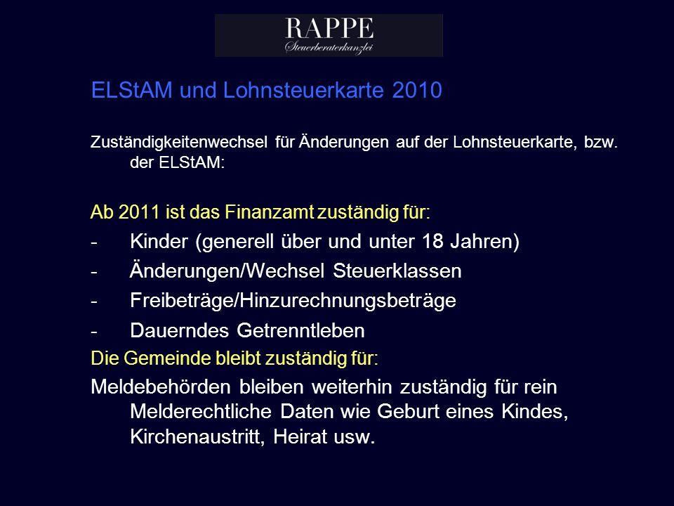 ELStAM und Lohnsteuerkarte 2010 Zuständigkeitenwechsel für Änderungen auf der Lohnsteuerkarte, bzw. der ELStAM: Ab 2011 ist das Finanzamt zuständig fü