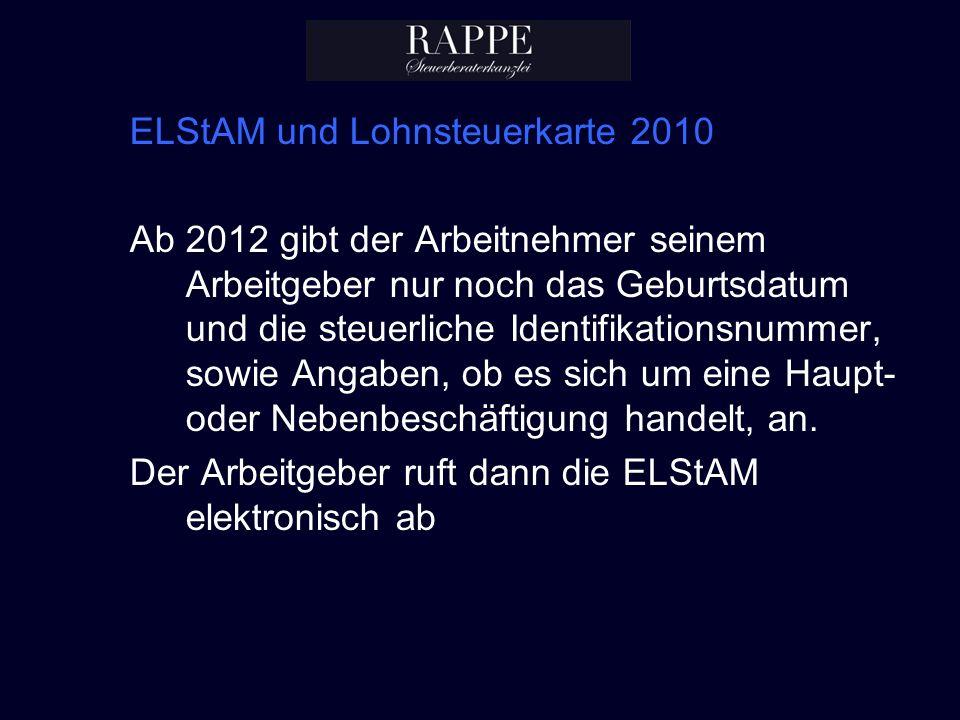 ELStAM und Lohnsteuerkarte 2010 Ab 2012 gibt der Arbeitnehmer seinem Arbeitgeber nur noch das Geburtsdatum und die steuerliche Identifikationsnummer,