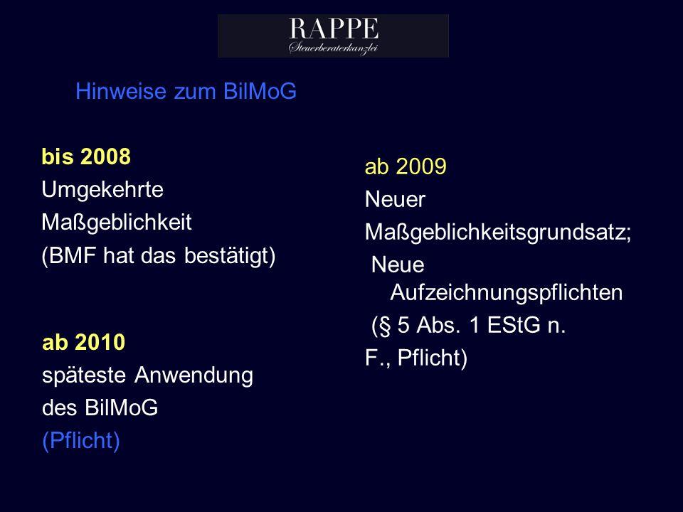 Hinweise zum BilMoG bis 2008 Umgekehrte Maßgeblichkeit (BMF hat das bestätigt) ab 2009 Neuer Maßgeblichkeitsgrundsatz; Neue Aufzeichnungspflichten (§