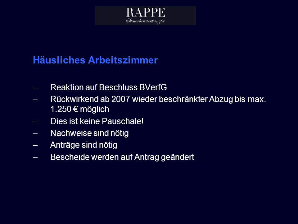 Häusliches Arbeitszimmer –Reaktion auf Beschluss BVerfG –Rückwirkend ab 2007 wieder beschränkter Abzug bis max. 1.250 möglich –Dies ist keine Pauschal