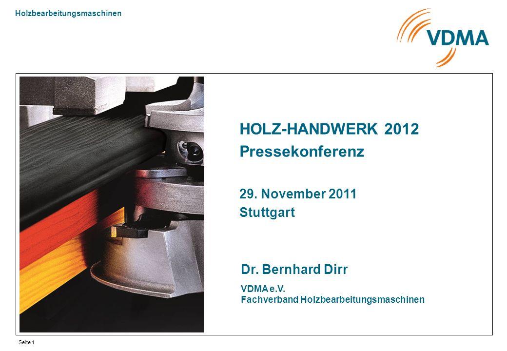 Holzbearbeitungsmaschinen Seite 1 HOLZ-HANDWERK 2012 Pressekonferenz 29. November 2011 Stuttgart Dr. Bernhard Dirr VDMA e.V. Fachverband Holzbearbeitu