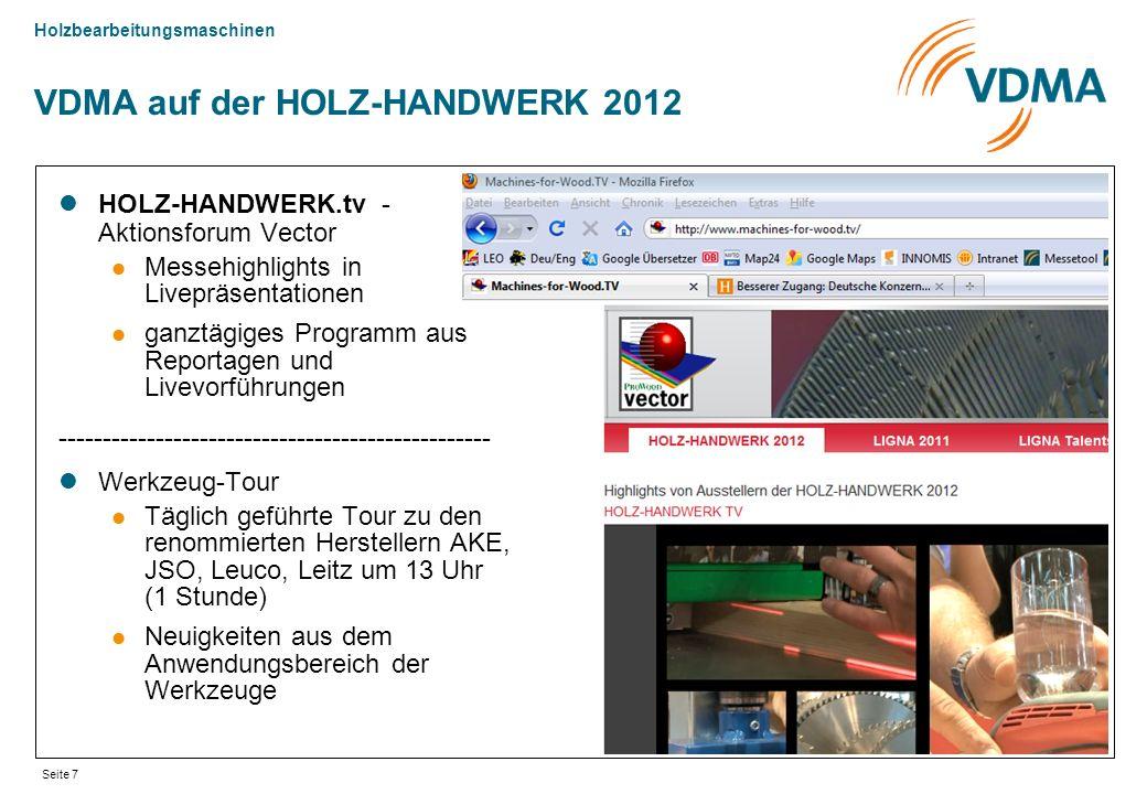 Holzbearbeitungsmaschinen Seite 7 VDMA auf der HOLZ-HANDWERK 2012 HOLZ-HANDWERK.tv - Aktionsforum Vector Messehighlights in Livepräsentationen ganztägiges Programm aus Reportagen und Livevorführungen ------------------------------------------------- Werkzeug-Tour Täglich geführte Tour zu den renommierten Herstellern AKE, JSO, Leuco, Leitz um 13 Uhr (1 Stunde) Neuigkeiten aus dem Anwendungsbereich der Werkzeuge