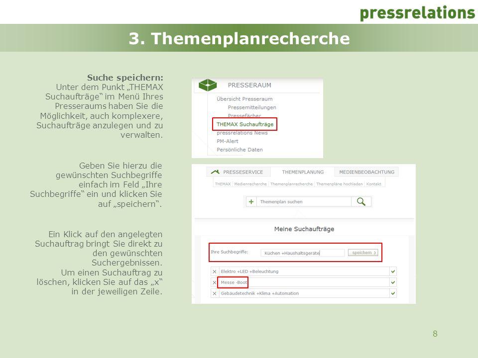 8 3. Themenplanrecherche Suche speichern: Unter dem Punkt THEMAX Suchaufträge im Menü Ihres Presseraums haben Sie die Möglichkeit, auch komplexere, Su
