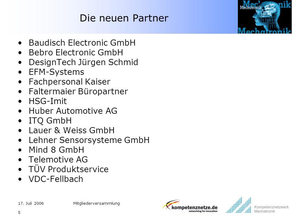 17. Juli 2006Mitgliederversammlung 5 Die neuen Partner Baudisch Electronic GmbH Bebro Electronic GmbH DesignTech Jürgen Schmid EFM-Systems Fachpersona