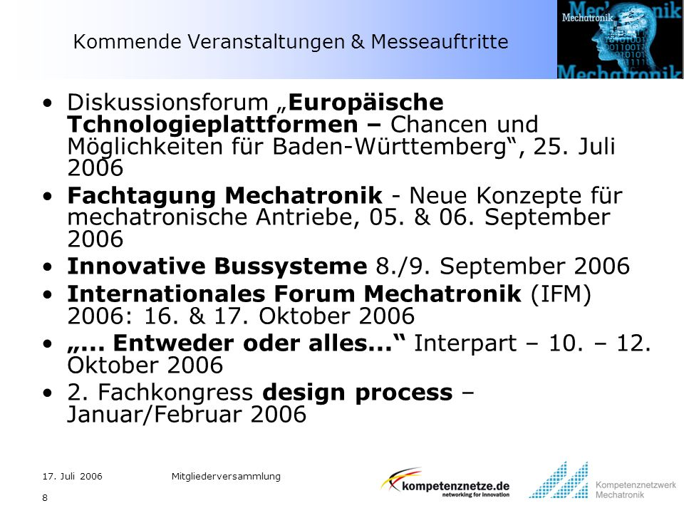 17. Juli 2006Mitgliederversammlung 8 Kommende Veranstaltungen & Messeauftritte Diskussionsforum Europäische Tchnologieplattformen – Chancen und Möglic