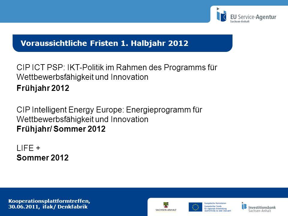 Kooperationsplattformtreffen, 30.06.2011, ifak/ Denkfabrik Idee aus Europa Voraussichtliche Fristen 1. Halbjahr 2012 CIP ICT PSP: IKT-Politik im Rahme