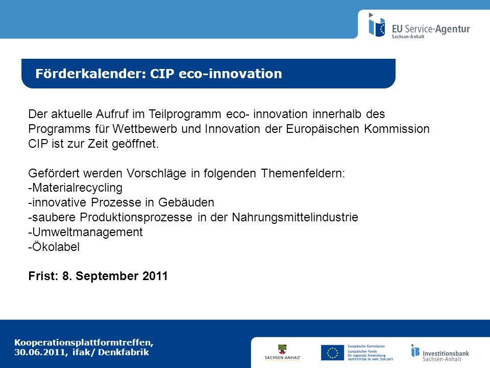 Kooperationsplattformtreffen, 30.06.2011, ifak/ Denkfabrik Idee aus Europa Förderkalender: CIP eco-innovation Der aktuelle Aufruf im Teilprogramm eco-
