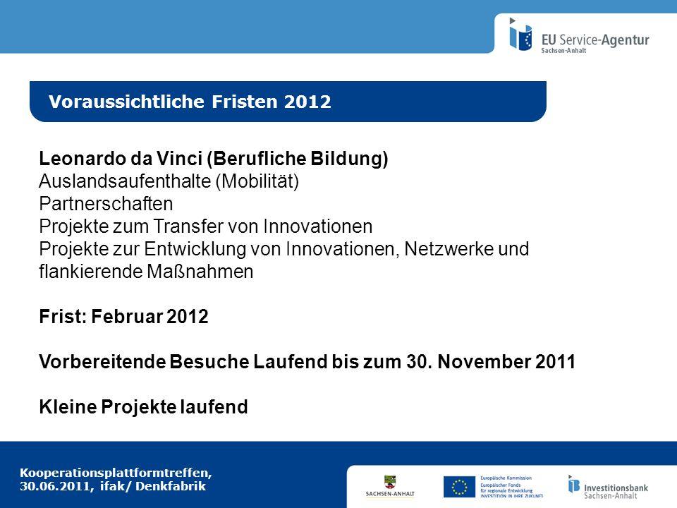 Kooperationsplattformtreffen, 30.06.2011, ifak/ Denkfabrik Idee aus Europa Voraussichtliche Fristen 2012 Leonardo da Vinci (Berufliche Bildung) Auslan