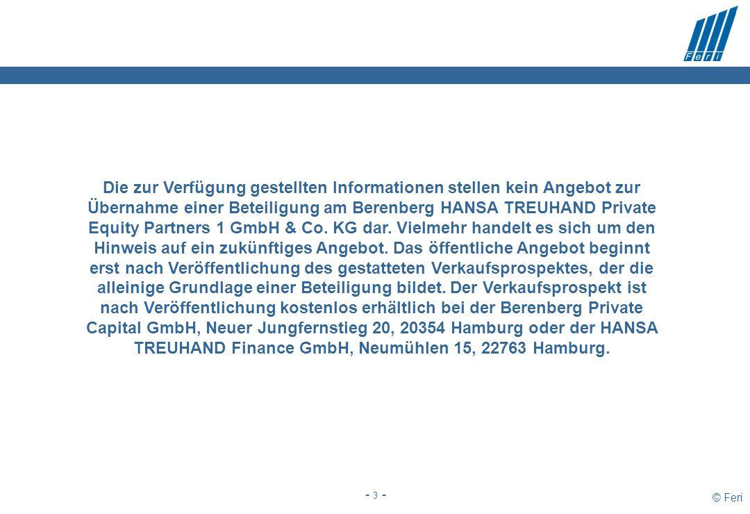 © Feri - 3 - Die zur Verfügung gestellten Informationen stellen kein Angebot zur Übernahme einer Beteiligung am Berenberg HANSA TREUHAND Private Equity Partners 1 GmbH & Co.