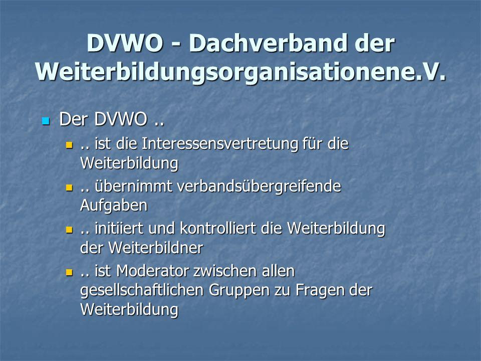 Der DVWO.. Der DVWO.... ist die Interessensvertretung für die Weiterbildung..
