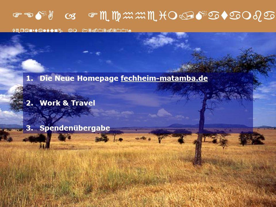 FEMA – Fechheim/Matamba Veranstaltung am 13.02.2009 1.Die Neue Homepage fechheim-matamba.de 2.Work & Travel 3.Spendenübergabe