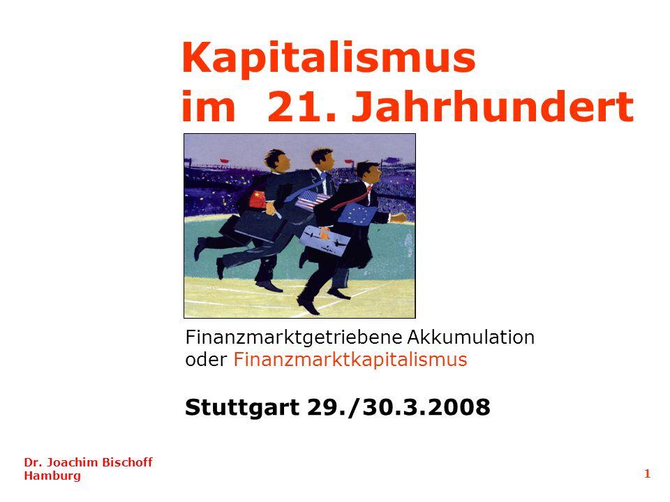 Kapitalismus im 21. Jahrhundert Finanzmarktgetriebene Akkumulation oder Finanzmarktkapitalismus Stuttgart 29./30.3.2008 Dr. Joachim Bischoff Hamburg 1