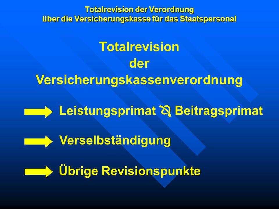 Totalrevision der Verordnung über die Versicherungskasse für das Staatspersonal Totalrevision der Versicherungskassenverordnung Leistungsprimat Beitra