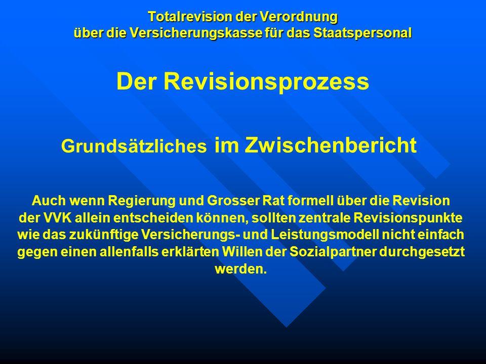 Totalrevision der Verordnung über die Versicherungskasse für das Staatspersonal Grundsätzliches im Zwischenbericht Auch wenn Regierung und Grosser Rat