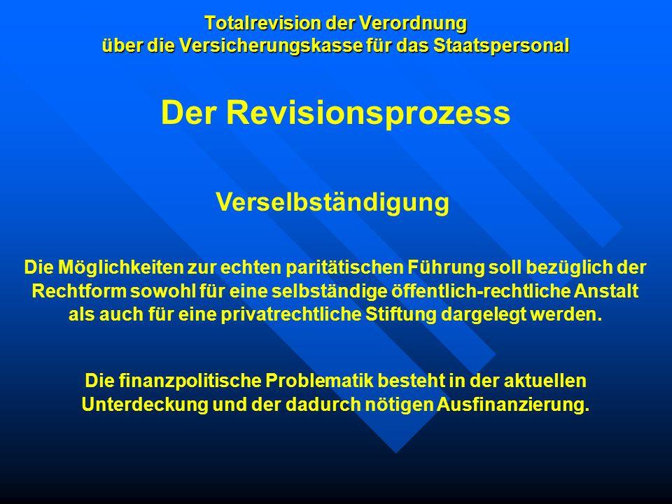 Totalrevision der Verordnung über die Versicherungskasse für das Staatspersonal Verselbständigung Die Möglichkeiten zur echten paritätischen Führung s
