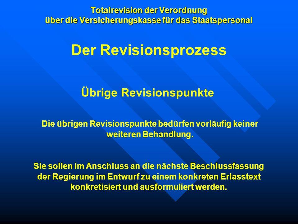 Totalrevision der Verordnung über die Versicherungskasse für das Staatspersonal Übrige Revisionspunkte Die übrigen Revisionspunkte bedürfen vorläufig
