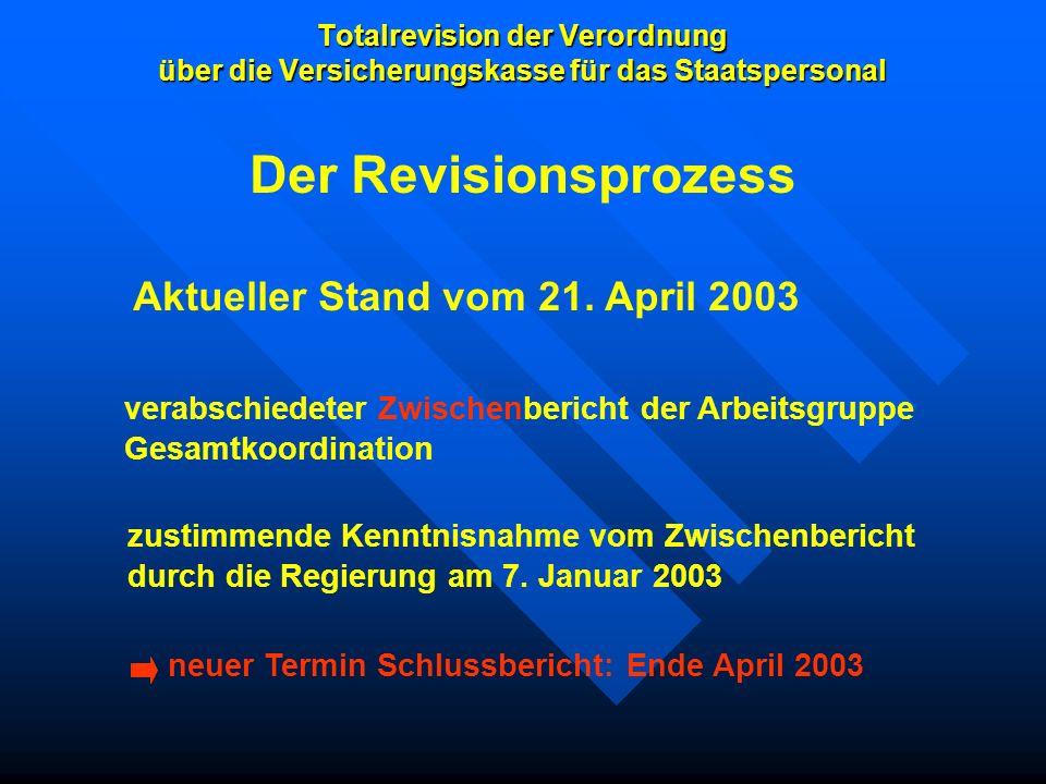Totalrevision der Verordnung über die Versicherungskasse für das Staatspersonal Aktueller Stand vom 21. April 2003 verabschiedeter Zwischenbericht der